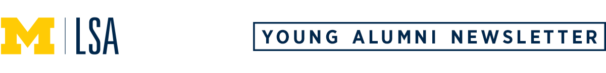 Young Alumni Newsletter - University of Michigan College of Literature, Science, and the Arts